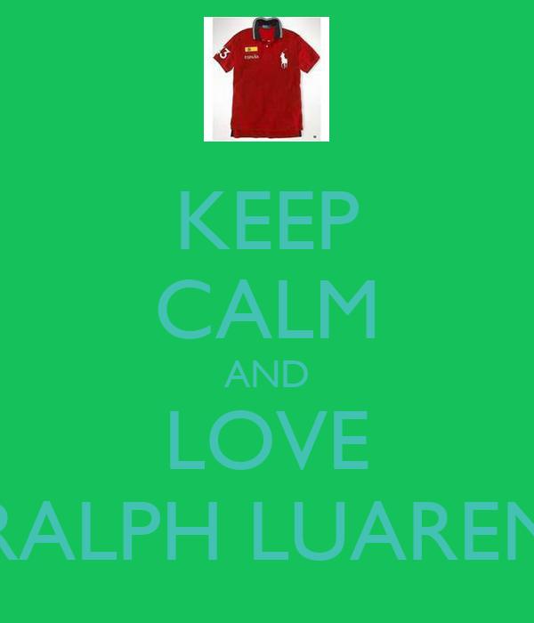 KEEP CALM AND LOVE RALPH LUAREN