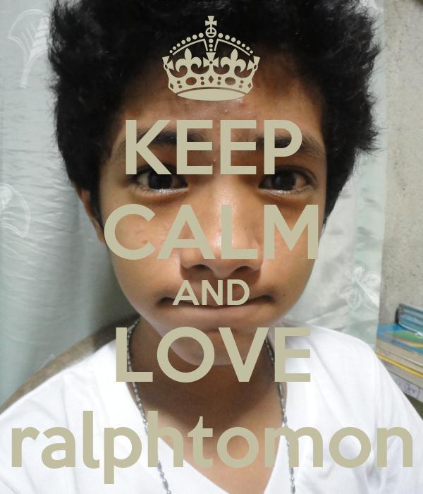 KEEP CALM AND LOVE ralphtomon