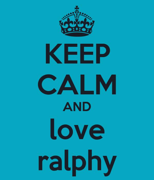 KEEP CALM AND love ralphy