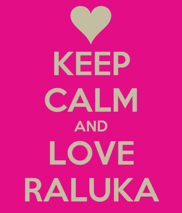 KEEP CALM AND LOVE RALUKA