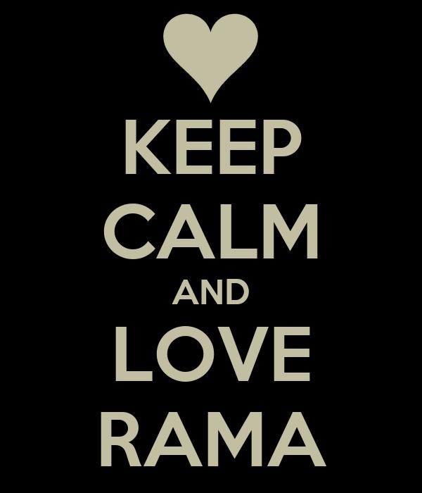 KEEP CALM AND LOVE RAMA