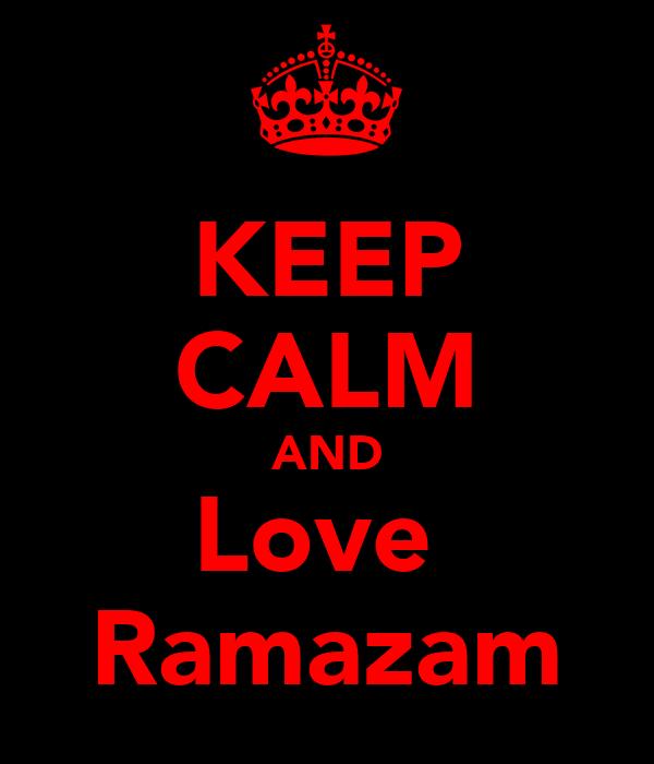 KEEP CALM AND Love  Ramazam