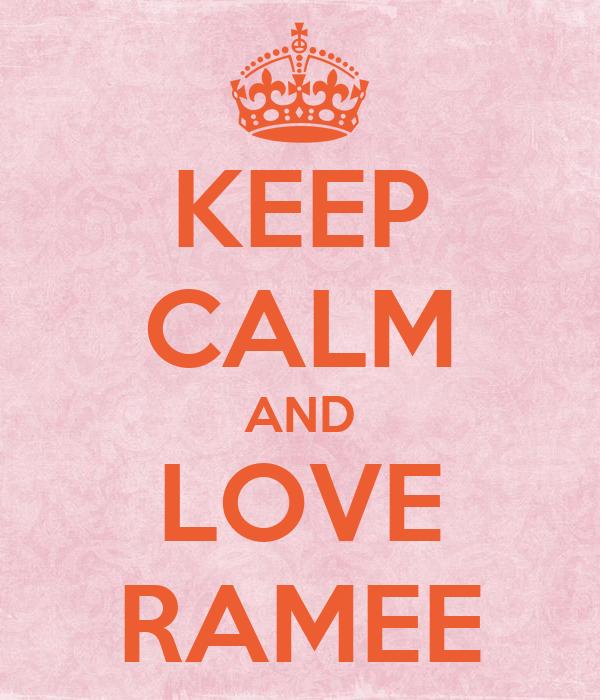 KEEP CALM AND LOVE RAMEE