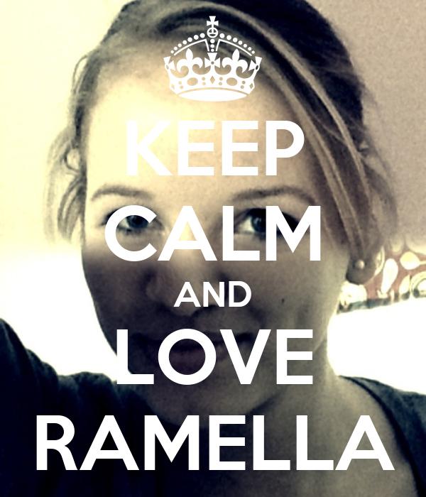 KEEP CALM AND LOVE RAMELLA