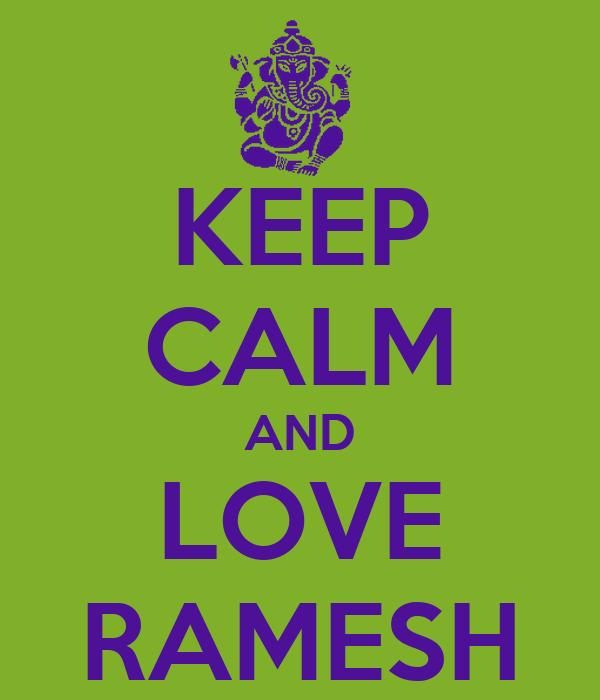 KEEP CALM AND LOVE RAMESH