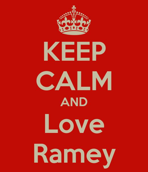 KEEP CALM AND Love Ramey
