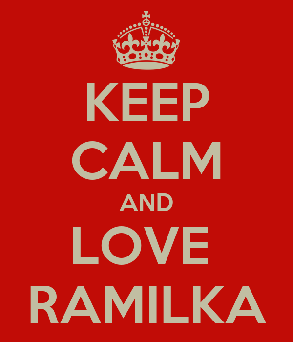 KEEP CALM AND LOVE  RAMILKA