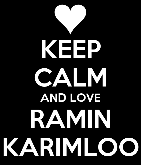 KEEP CALM AND LOVE RAMIN KARIMLOO
