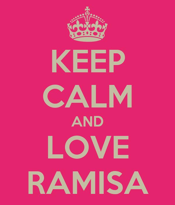 KEEP CALM AND LOVE RAMISA