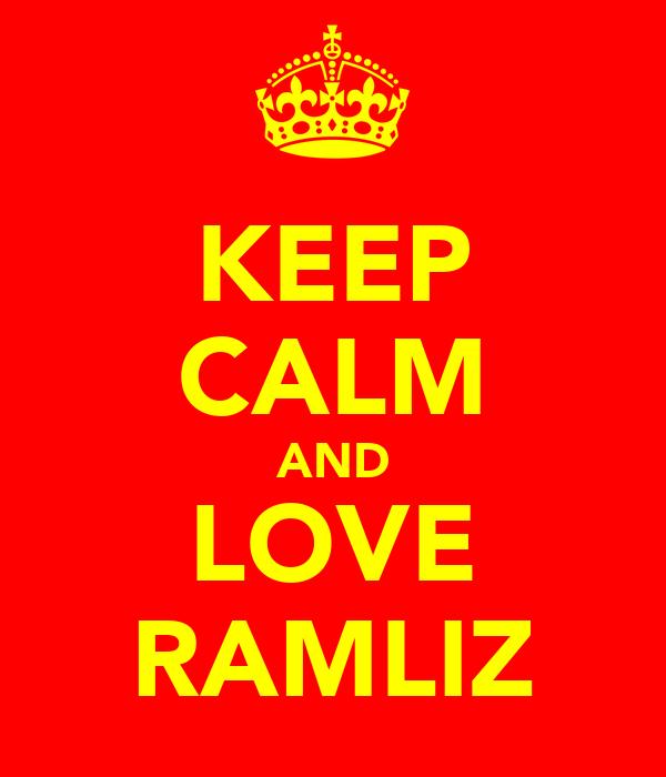 KEEP CALM AND LOVE RAMLIZ