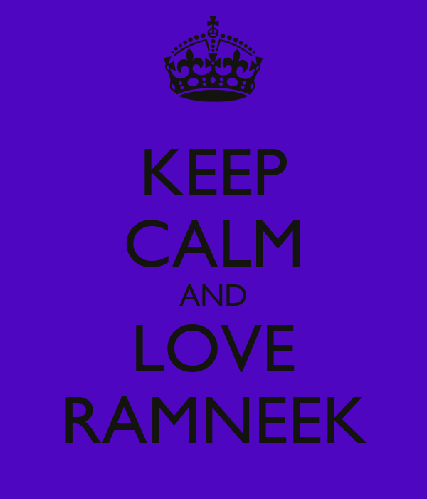 KEEP CALM AND LOVE RAMNEEK