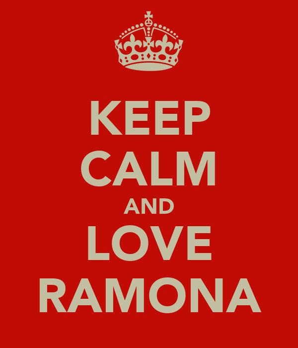 KEEP CALM AND LOVE RAMONA
