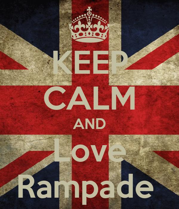 KEEP CALM AND Love Rampade
