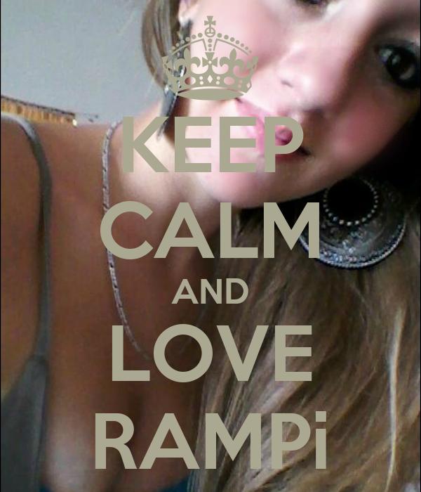 KEEP CALM AND LOVE RAMPi