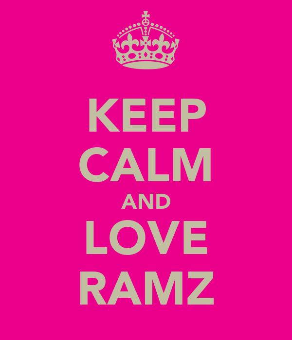 KEEP CALM AND LOVE RAMZ