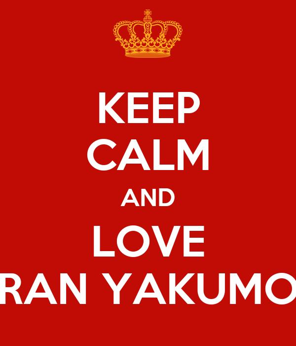 KEEP CALM AND LOVE RAN YAKUMO