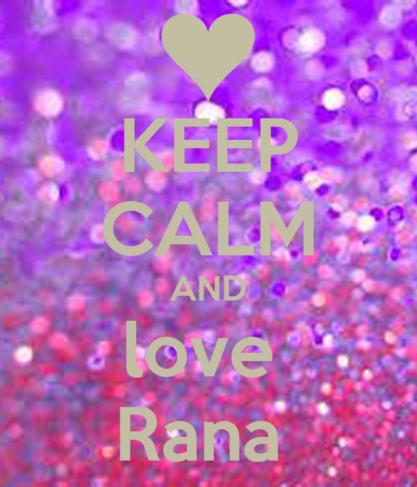 KEEP CALM AND love  Rana