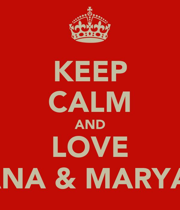 KEEP CALM AND LOVE RANA & MARYAM