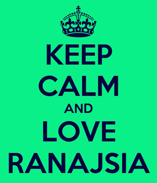 KEEP CALM AND LOVE RANAJSIA