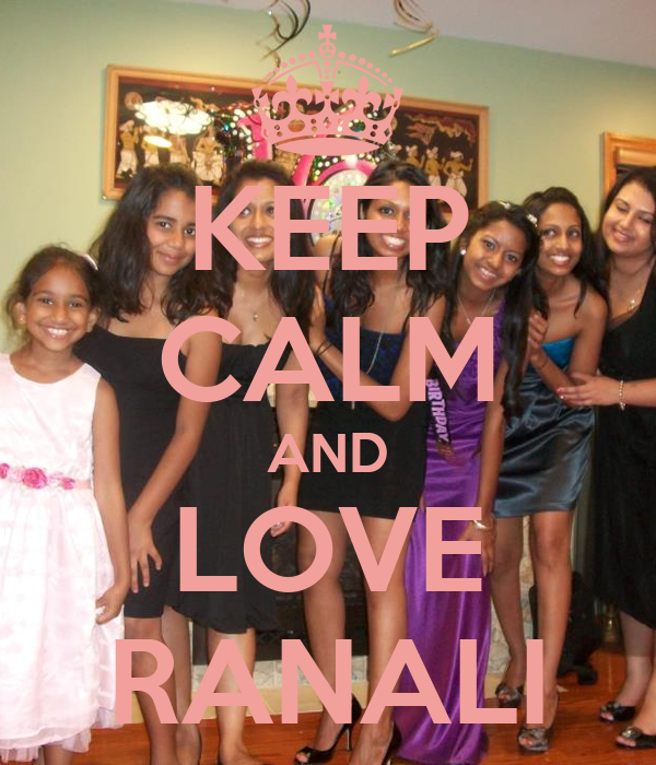 KEEP CALM AND LOVE RANALI