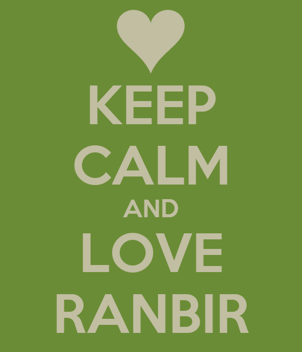 KEEP CALM AND LOVE RANBIR