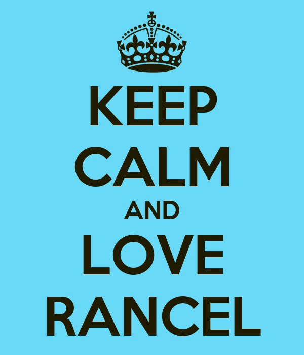 KEEP CALM AND LOVE RANCEL