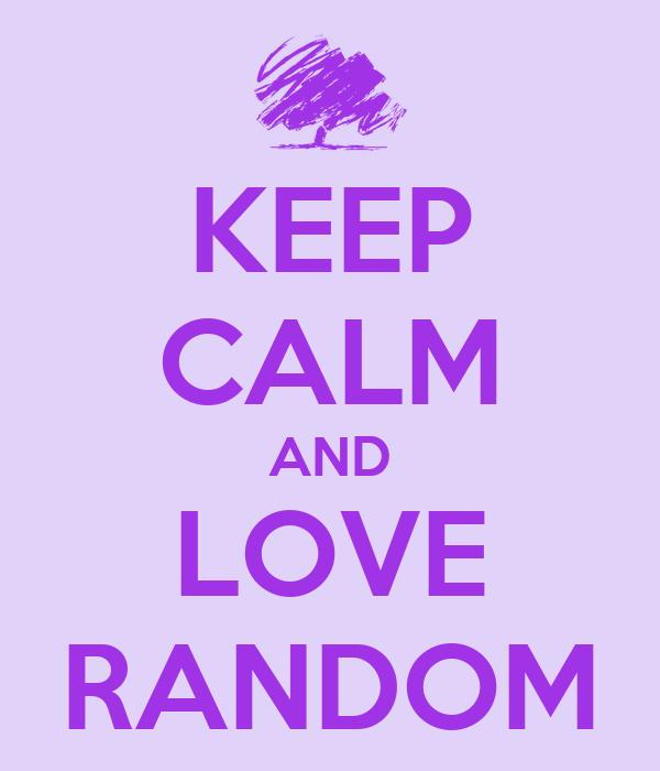 KEEP CALM AND LOVE RANDOM