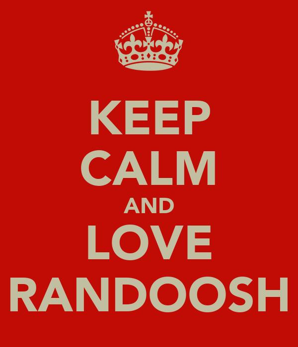 KEEP CALM AND LOVE RANDOOSH