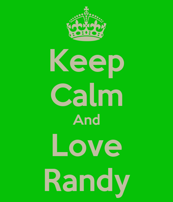 Keep Calm And Love Randy