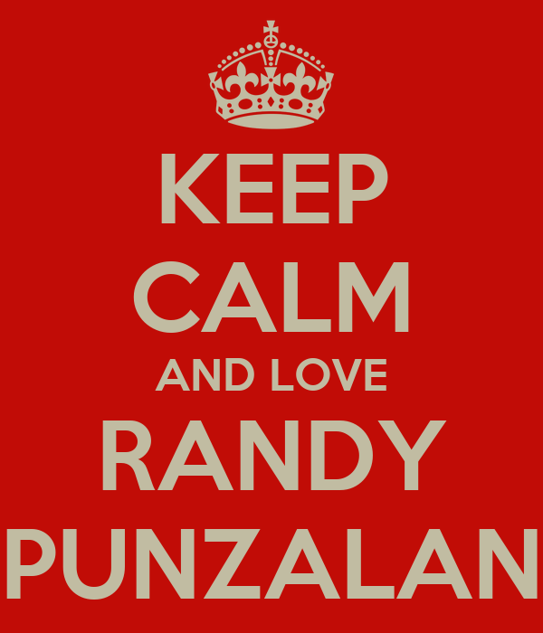KEEP CALM AND LOVE RANDY PUNZALAN