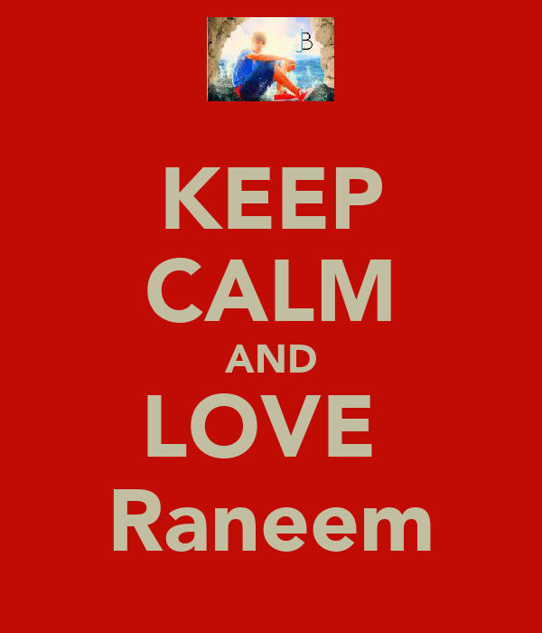 KEEP CALM AND LOVE  Raneem