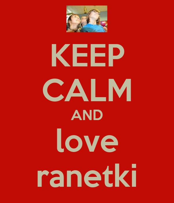 KEEP CALM AND love ranetki