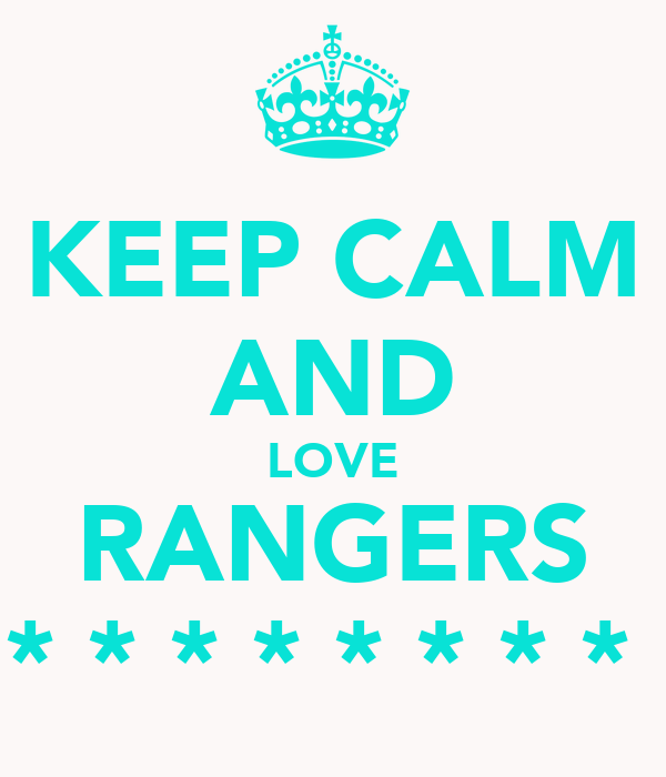 KEEP CALM AND LOVE RANGERS * * * * * * * *