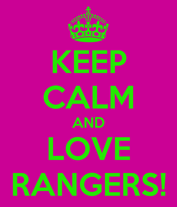 KEEP CALM AND LOVE RANGERS!