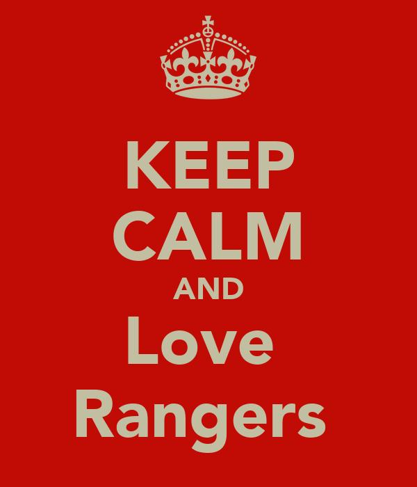 KEEP CALM AND Love  Rangers