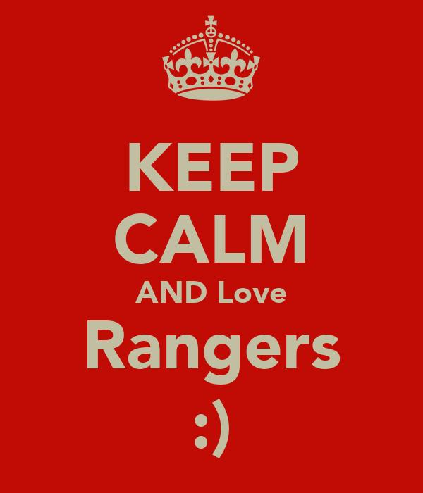 KEEP CALM AND Love Rangers :)