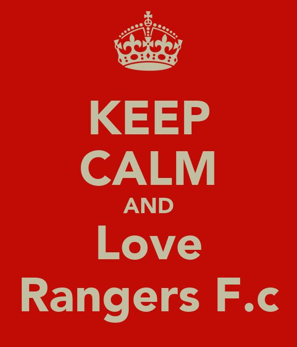 KEEP CALM AND Love Rangers F.c
