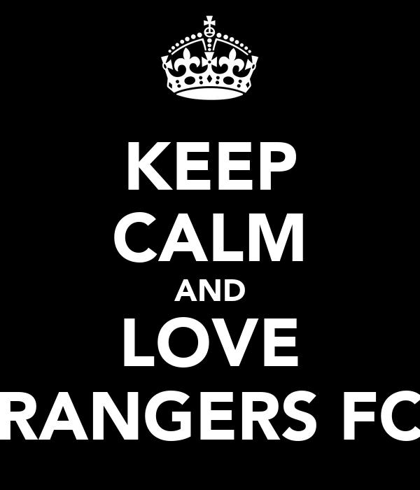 KEEP CALM AND LOVE RANGERS FC