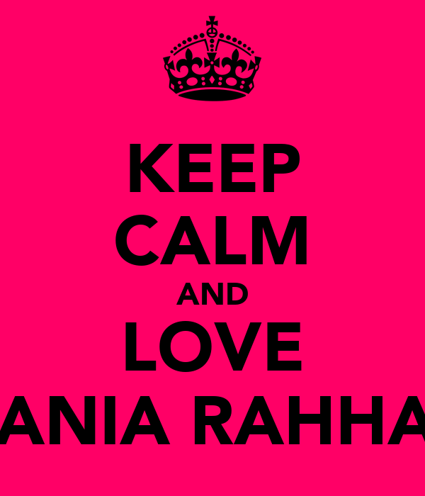 KEEP CALM AND LOVE RANIA RAHHAL