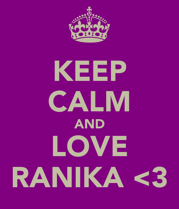 KEEP CALM AND LOVE RANIKA <3