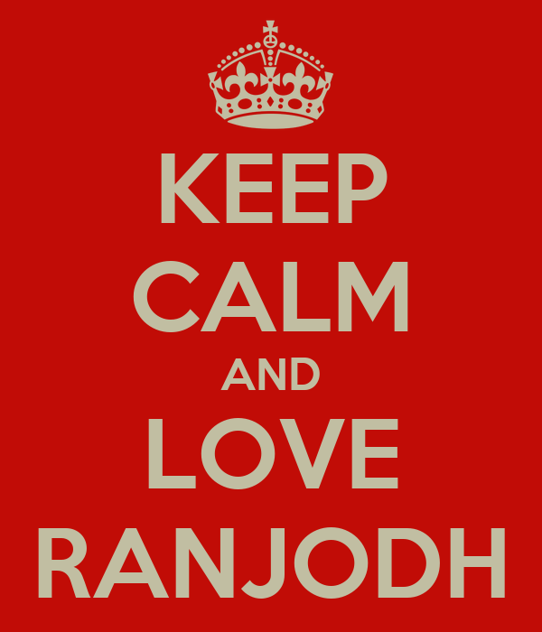 KEEP CALM AND LOVE RANJODH