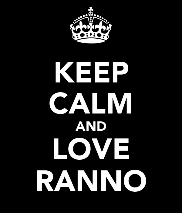 KEEP CALM AND LOVE RANNO