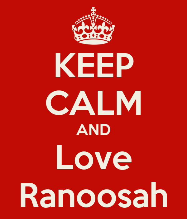 KEEP CALM AND Love Ranoosah