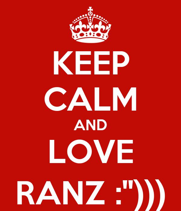 """KEEP CALM AND LOVE RANZ :"""")))"""