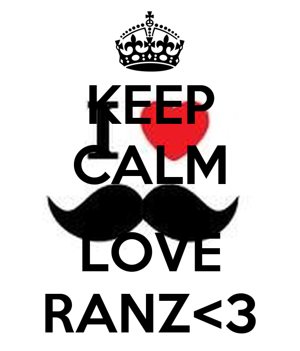 KEEP CALM AND LOVE RANZ<3