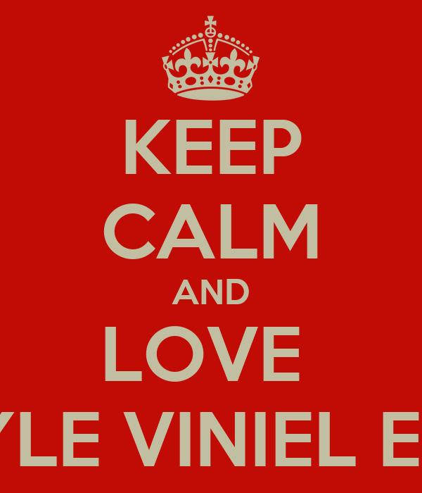 KEEP CALM AND LOVE  RANZ KYLE VINIEL E.ONGSEE