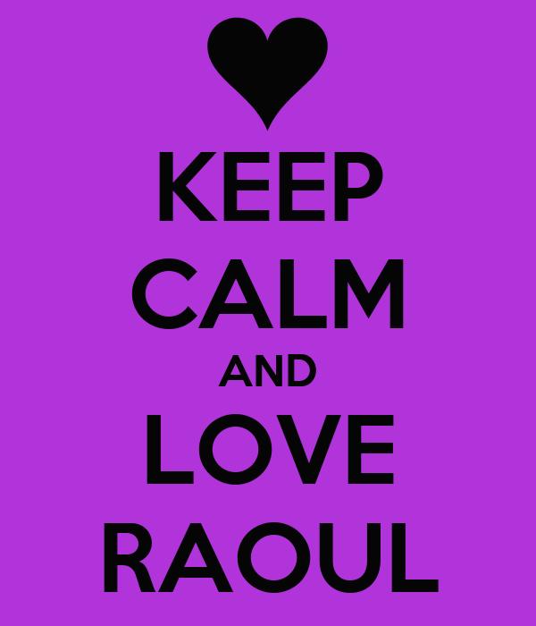 KEEP CALM AND LOVE RAOUL
