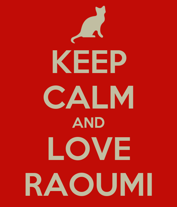 KEEP CALM AND LOVE RAOUMI