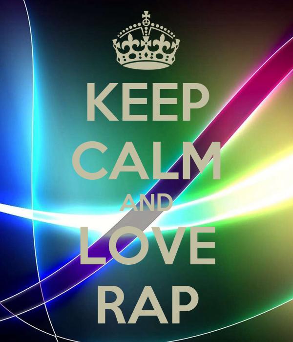 KEEP CALM AND LOVE RAP