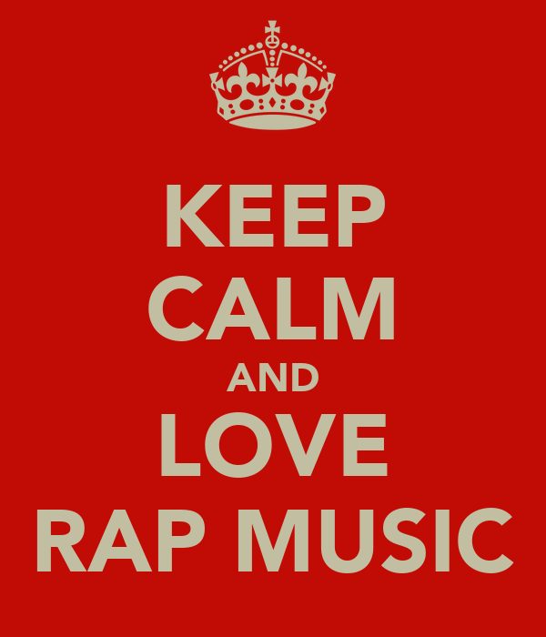 KEEP CALM AND LOVE RAP MUSIC